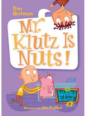 Mr. Klutz Is Nuts! by Dan Gutman. AVAILABLE eBook.