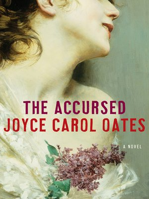 The Accursed by Joyce Carol Oates. AVAILABLE eBook.