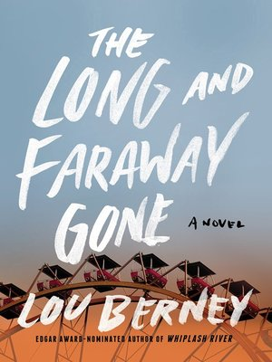 The Long and Faraway Gone by Lou Berney. AVAILABLE eBook.