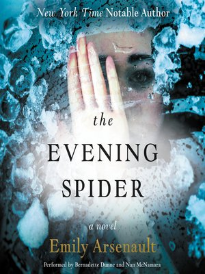 The Evening Spider by Emily Arsenault. AVAILABLE Audiobook.