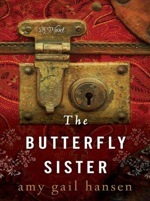 The Butterfly Sister by Amy Gail Hansen. WAIT LIST eBook.