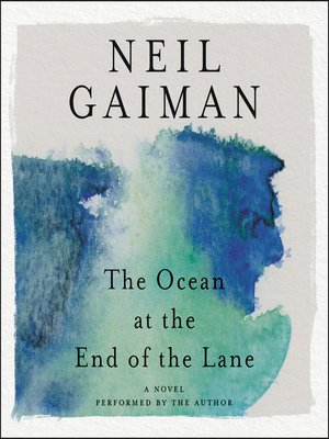 The Ocean at the End of the Lane by Neil Gaiman.                                              AVAILABLE Audiobook.