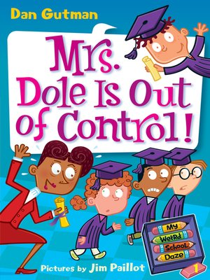 Mrs. Dole Is Out of Control! by Dan Gutman. AVAILABLE eBook.