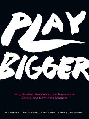 Play Bigger by Al Ramadan. AVAILABLE eBook.