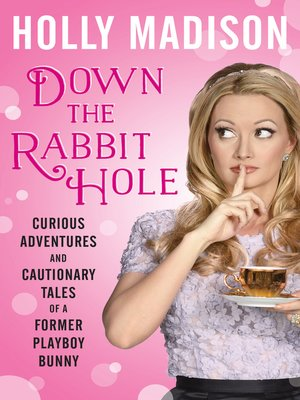 Down the Rabbit Hole by Holly Madison. AVAILABLE eBook.