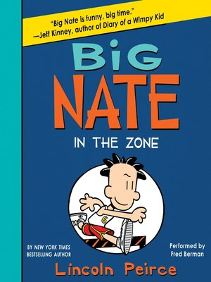Big Nate in the Zone by Lincoln Peirce. AVAILABLE Audiobook.