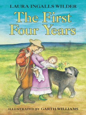 The First Four Years by Laura Ingalls Wilder.                                              AVAILABLE eBook.