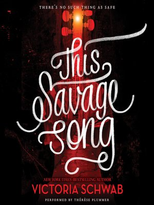 This Savage Song by Victoria Schwab. AVAILABLE Audiobook.