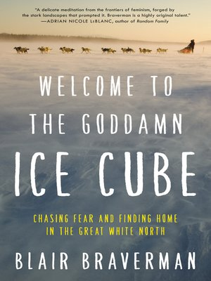 Welcome to the Goddamn Ice Cube by Blair Braverman. AVAILABLE eBook.