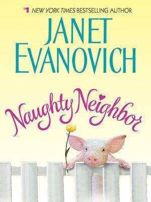 Naughty Neighbor by Janet Evanovich.                                              WAIT LIST eBook.