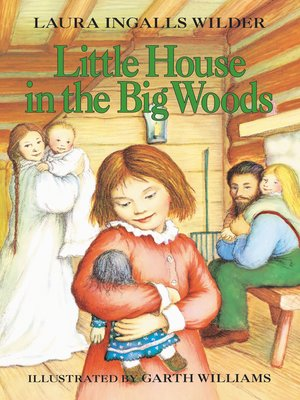 Little House in the Big Woods by Laura Ingalls Wilder. AVAILABLE eBook.