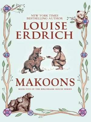 Makoons by Louise Erdrich.                                              AVAILABLE eBook.