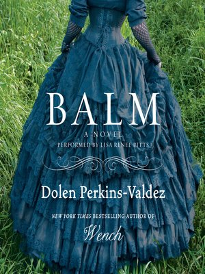 Balm by Dolen Perkins-Valdez.                                              AVAILABLE Audiobook.
