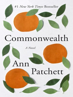 Commonwealth by Ann Patchett.                                              WAIT LIST eBook.