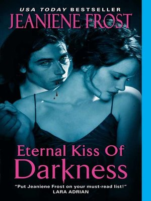 Eternal Kiss of Darkness by Jeaniene Frost.                                              AVAILABLE eBook.