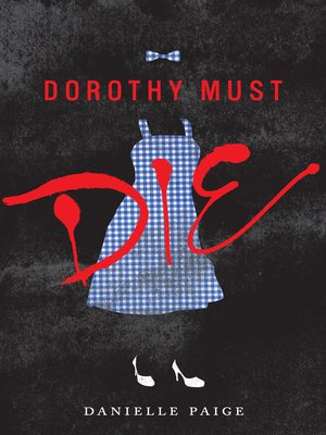 Dorothy Must Die by Danielle Paige. AVAILABLE eBook.