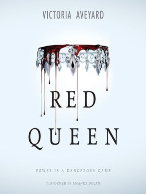 Red Queen by Victoria Aveyard.                                              AVAILABLE Audiobook.