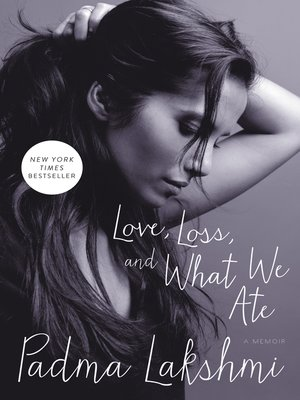 Love, Loss, and What We Ate by Padma Lakshmi. AVAILABLE eBook.