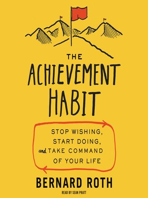 The Achievement Habit by Bernard Roth. AVAILABLE Audiobook.