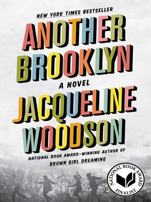 Another Brooklyn by Jacqueline Woodson. AVAILABLE eBook.