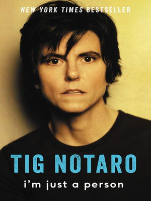 I'm Just a Person by Tig Notaro.                                              AVAILABLE eBook.