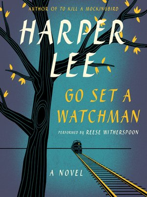 Go Set a Watchman by Harper Lee. AVAILABLE Audiobook.