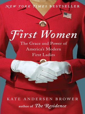 First Women by Kate Andersen Brower.                                              AVAILABLE eBook.