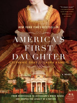 America's First Daughter by Stephanie Dray.                                              AVAILABLE eBook.