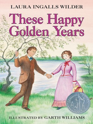 These Happy Golden Years by Laura Ingalls Wilder. AVAILABLE eBook.