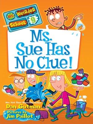 Ms. Sue Has No Clue! by Dan Gutman.                                              AVAILABLE eBook.