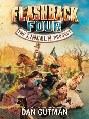 The Lincoln Project by Dan Gutman. AVAILABLE eBook.