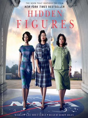Hidden Figures by Margot Lee Shetterly.                                              AVAILABLE Audiobook.