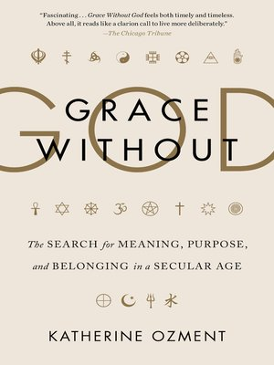Grace Without God by Katherine Ozment.                                              AVAILABLE eBook.