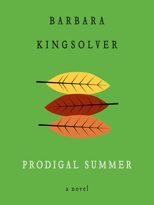 Prodigal Summer by Barbara Kingsolver. AVAILABLE Audiobook.