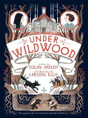Under Wildwood by Colin Meloy. AVAILABLE eBook.