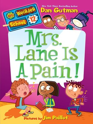 Mrs. Lane Is a Pain! by Dan Gutman.                                              AVAILABLE eBook.