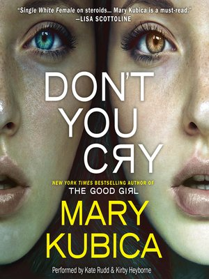 Don't You Cry by Mary Kubica.                                              AVAILABLE Audiobook.