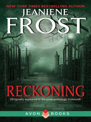 Reckoning by Jeaniene Frost.                                              AVAILABLE eBook.