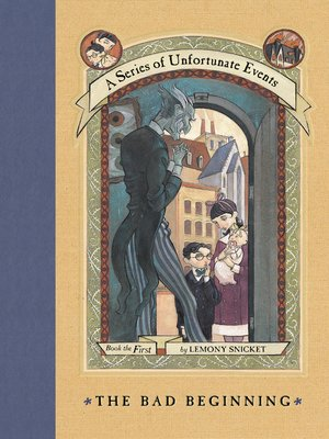 The Bad Beginning by Lemony Snicket. AVAILABLE eBook.
