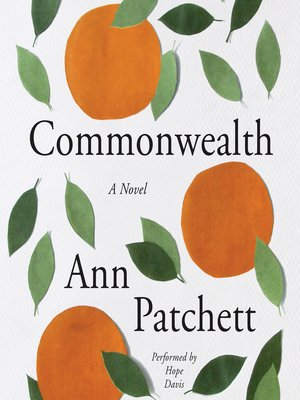 Commonwealth by Ann Patchett.                                              AVAILABLE Audiobook.