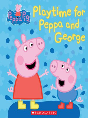 Play Time for Peppa and George by Meredith Rusu. AVAILABLE eBook.