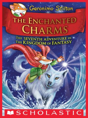 The Enchanted Charms by Geronimo Stilton. AVAILABLE eBook.