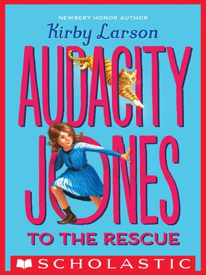 Audacity Jones to the Rescue by Kirby Larson. AVAILABLE eBook.