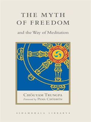 The Myth of Freedom and the Way of Meditation by Chogyam Trungpa. AVAILABLE eBook.