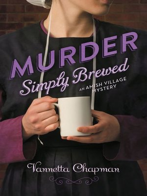 Murder Simply Brewed by Vannetta Chapman.                                              AVAILABLE eBook.