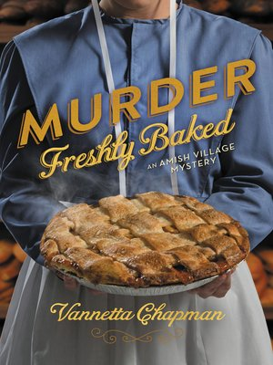 Murder Freshly Baked by Vannetta Chapman. AVAILABLE eBook.