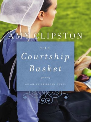 The Courtship Basket by Amy Clipston. AVAILABLE eBook.