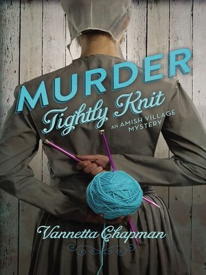 Murder Tightly Knit by Vannetta Chapman. AVAILABLE eBook.