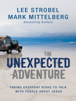 The Unexpected Adventure by Lee Strobel.                                              AVAILABLE eBook.