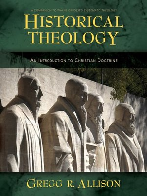Historical Theology by Gregg Allison. AVAILABLE eBook.